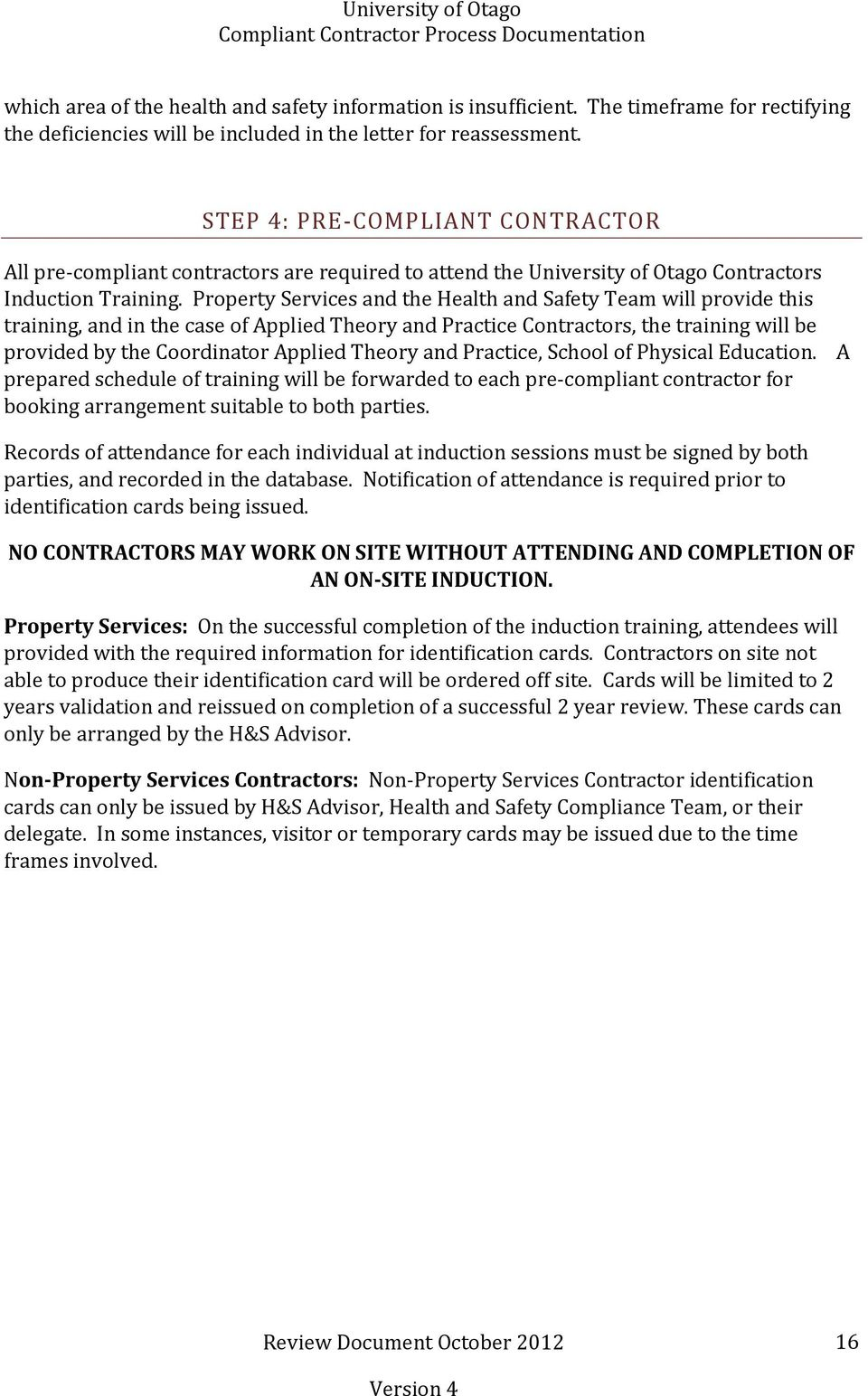 Property Services and the Health and Safety Team will provide this training, and in the case of Applied Theory and Practice Contractors, the training will be provided by the Coordinator Applied
