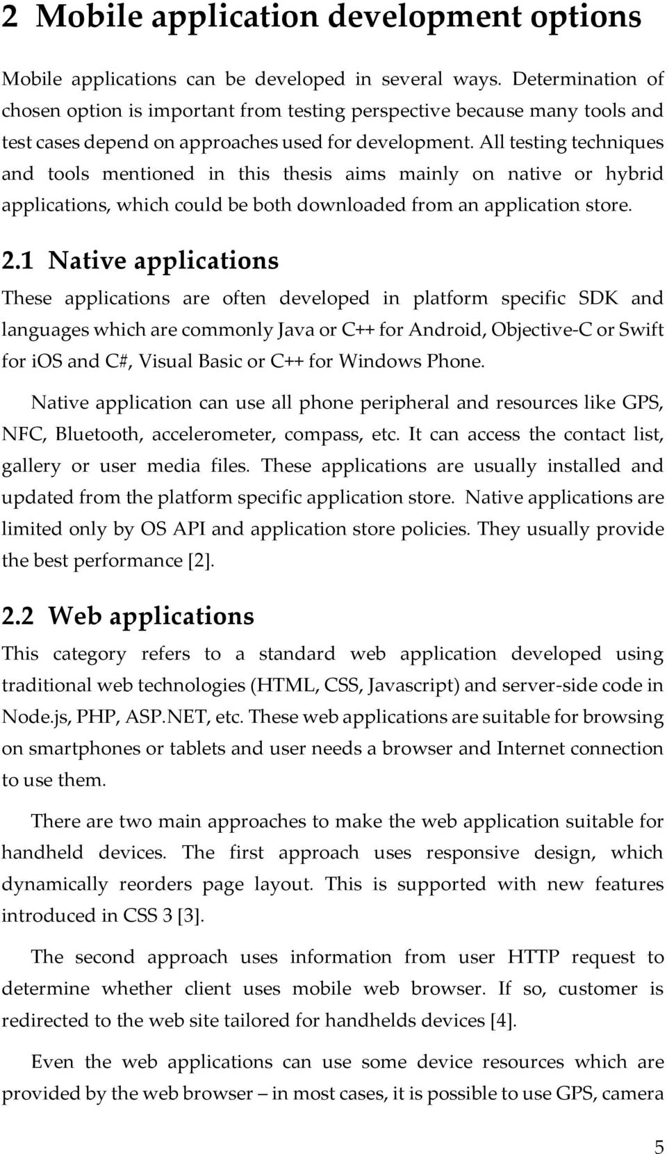 All testing techniques and tools mentioned in this thesis aims mainly on native or hybrid applications, which could be both downloaded from an application store. 2.