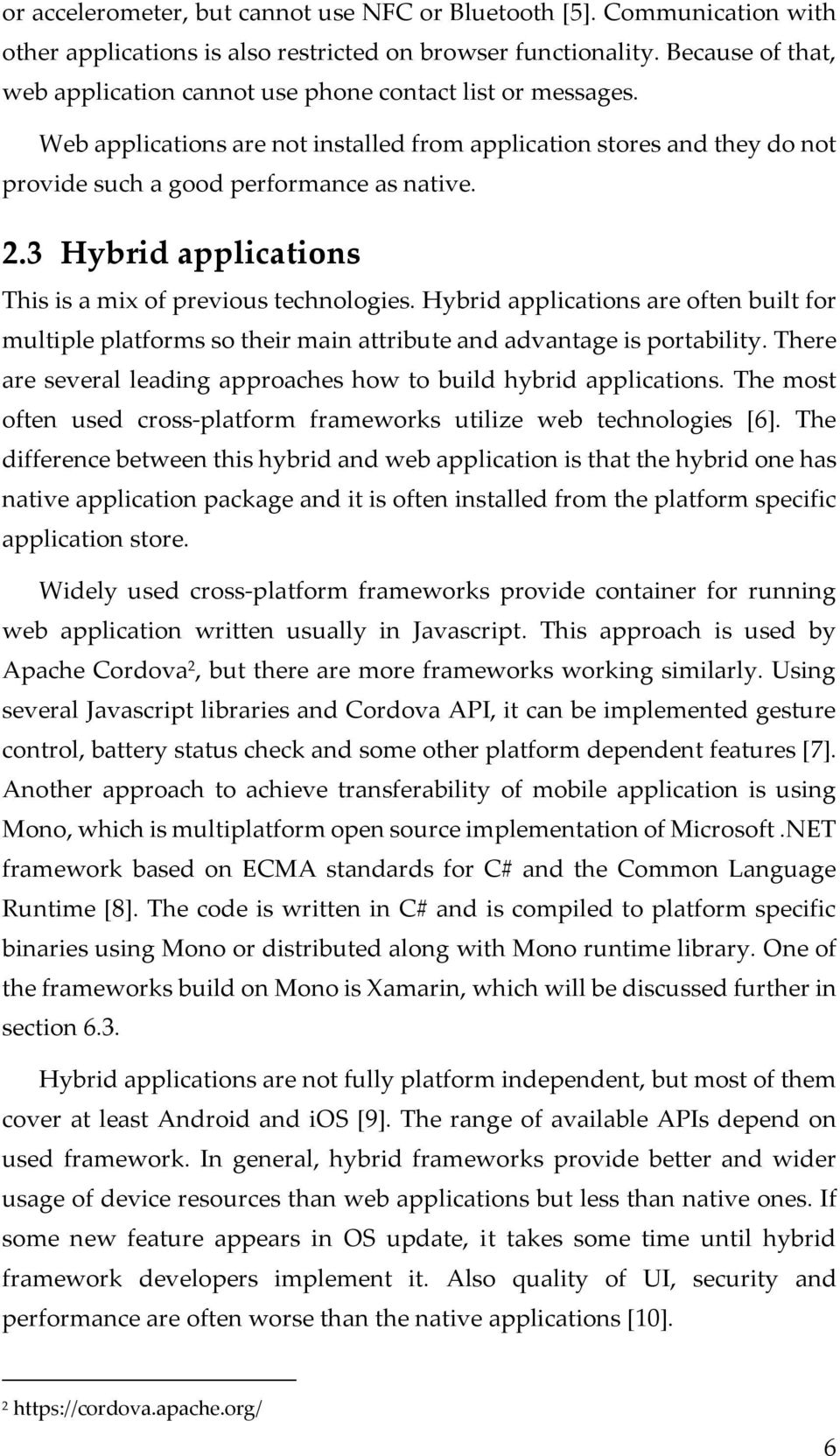 3 Hybrid applications This is a mix of previous technologies. Hybrid applications are often built for multiple platforms so their main attribute and advantage is portability.