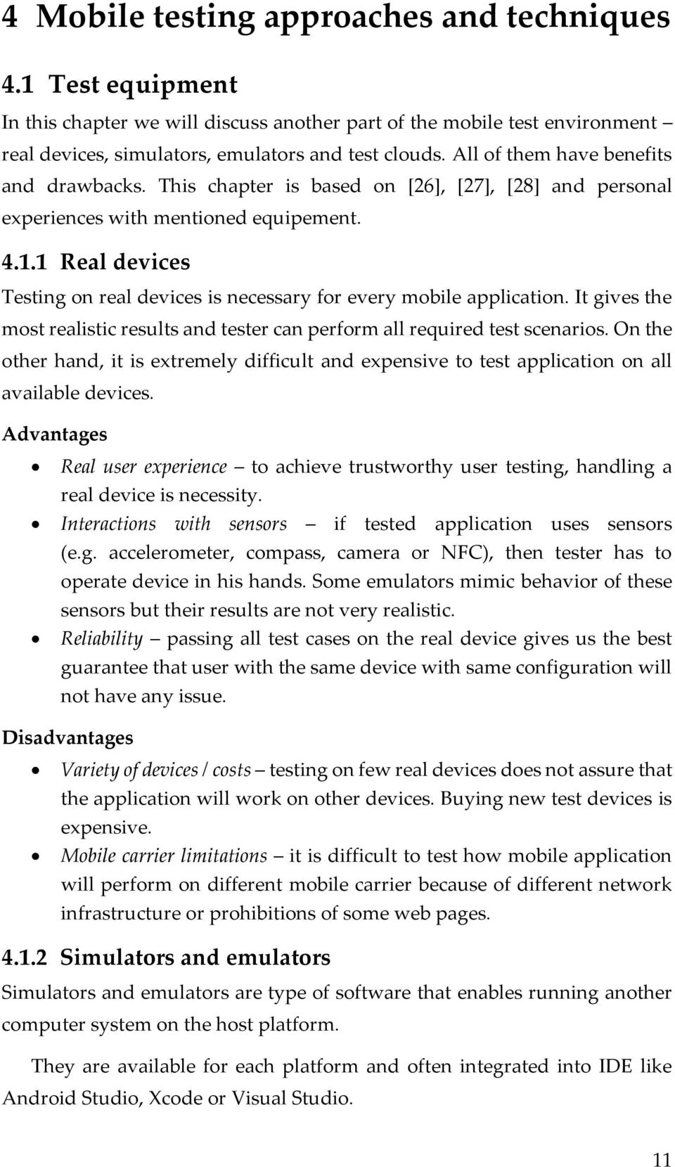 1 Real devices Testing on real devices is necessary for every mobile application. It gives the most realistic results and tester can perform all required test scenarios.