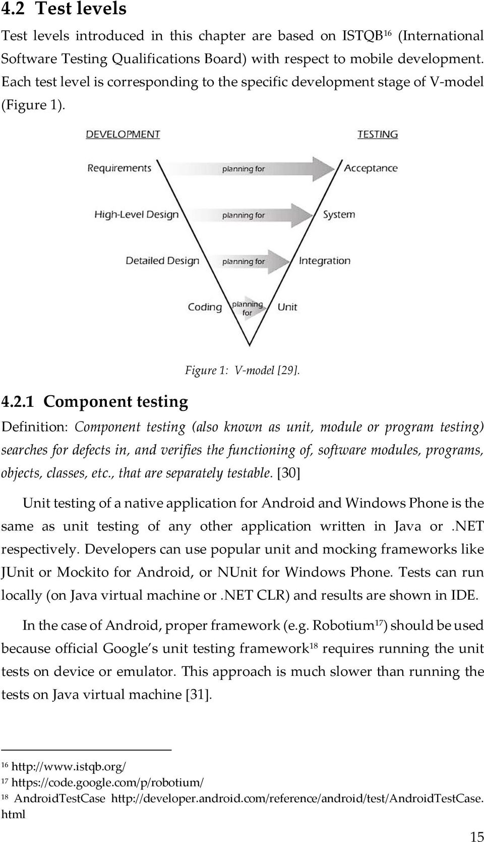 Definition: Component testing (also known as unit, module or program testing) searches for defects in, and verifies the functioning of, software modules, programs, objects, classes, etc.