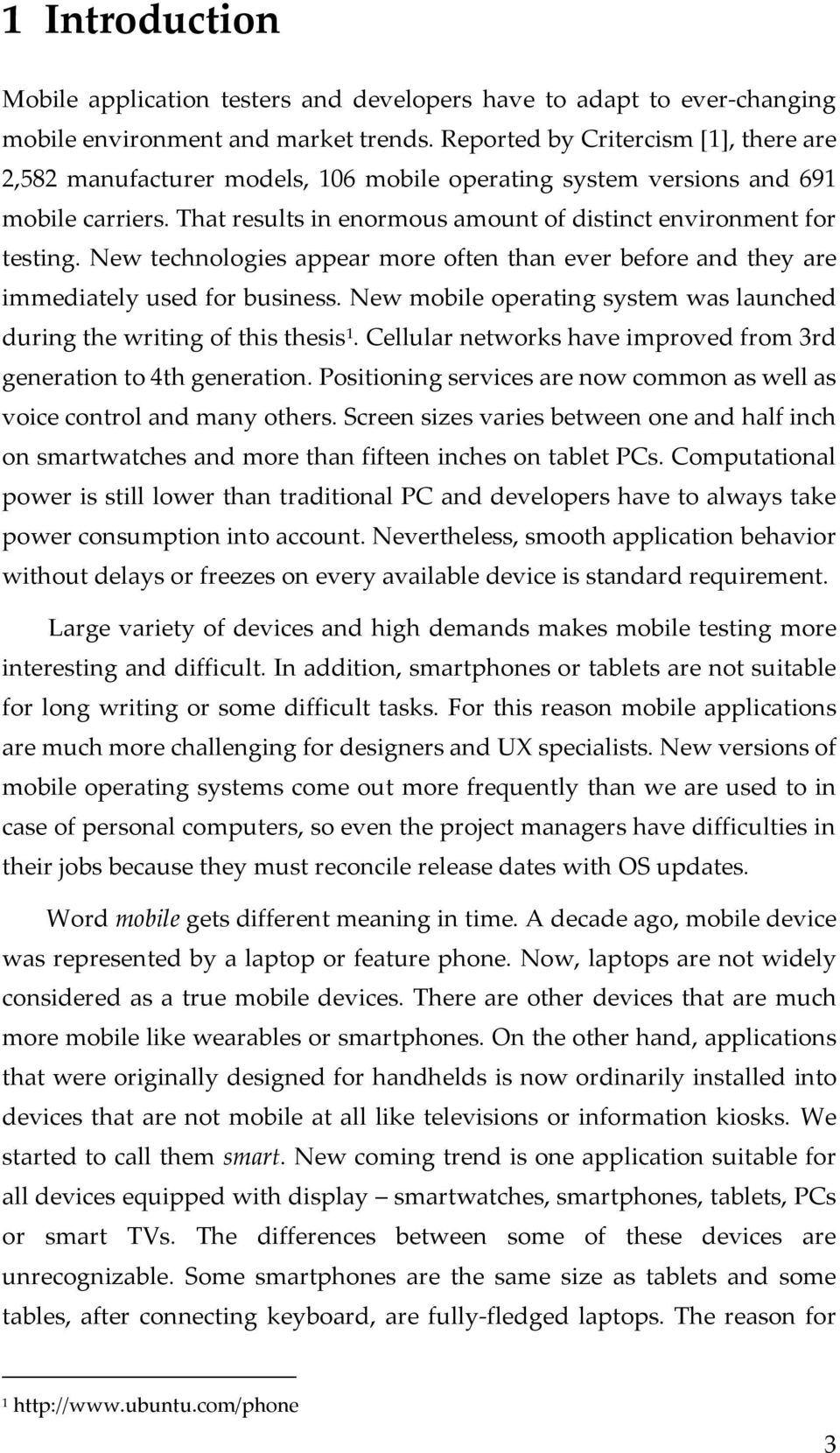 New technologies appear more often than ever before and they are immediately used for business. New mobile operating system was launched during the writing of this thesis 1.