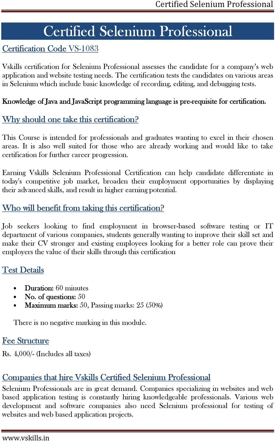 Knowledge of Java and JavaScript programming language is pre-requisite requisite for certification. Why should one take this certification?