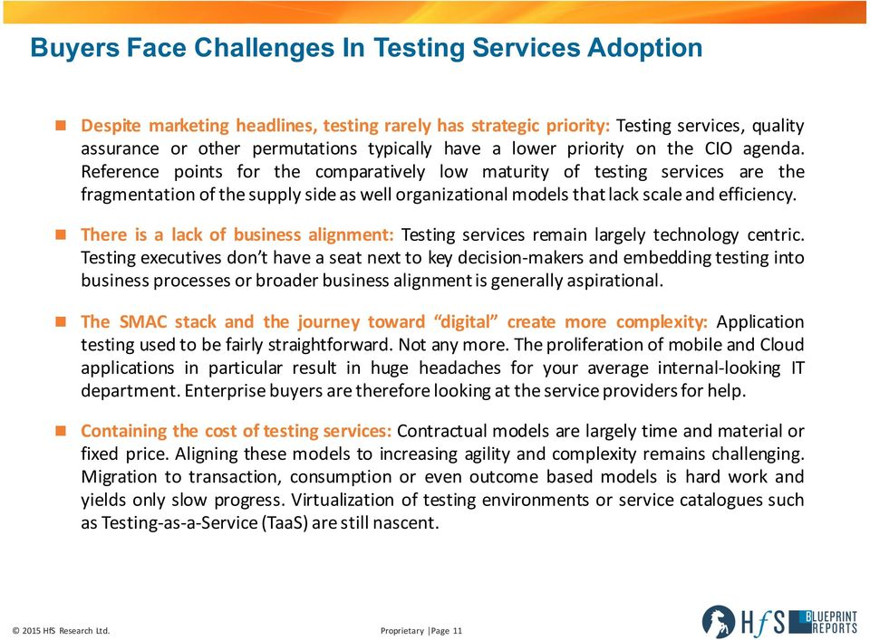 Reference points for the comparatively low maturity of testing services are the fragmentation ofthesupply sideas well organizational models thatlack scaleand efficiency.