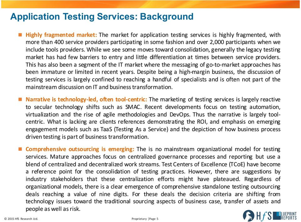While we see some moves toward consolidation, generally the legacy testing market has had few barriers to entry and little differentiation at times between service providers.
