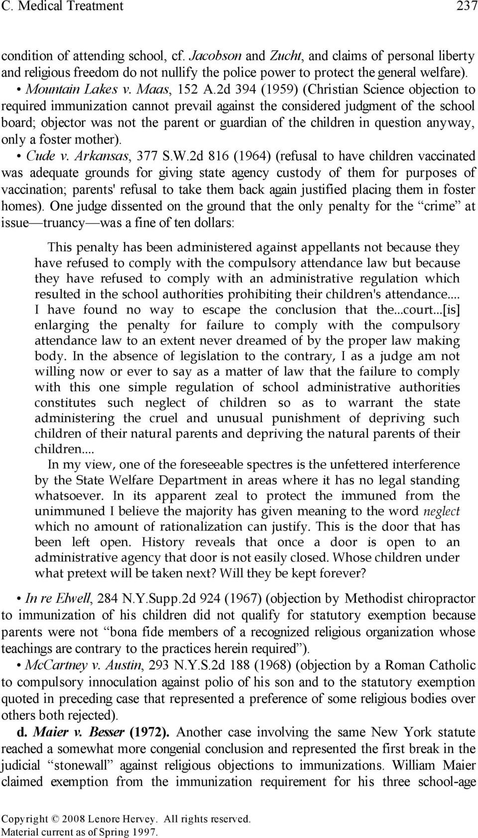 2d 394 (1959) (Christian Science objection to required immunization cannot prevail against the considered judgment of the school board; objector was not the parent or guardian of the children in