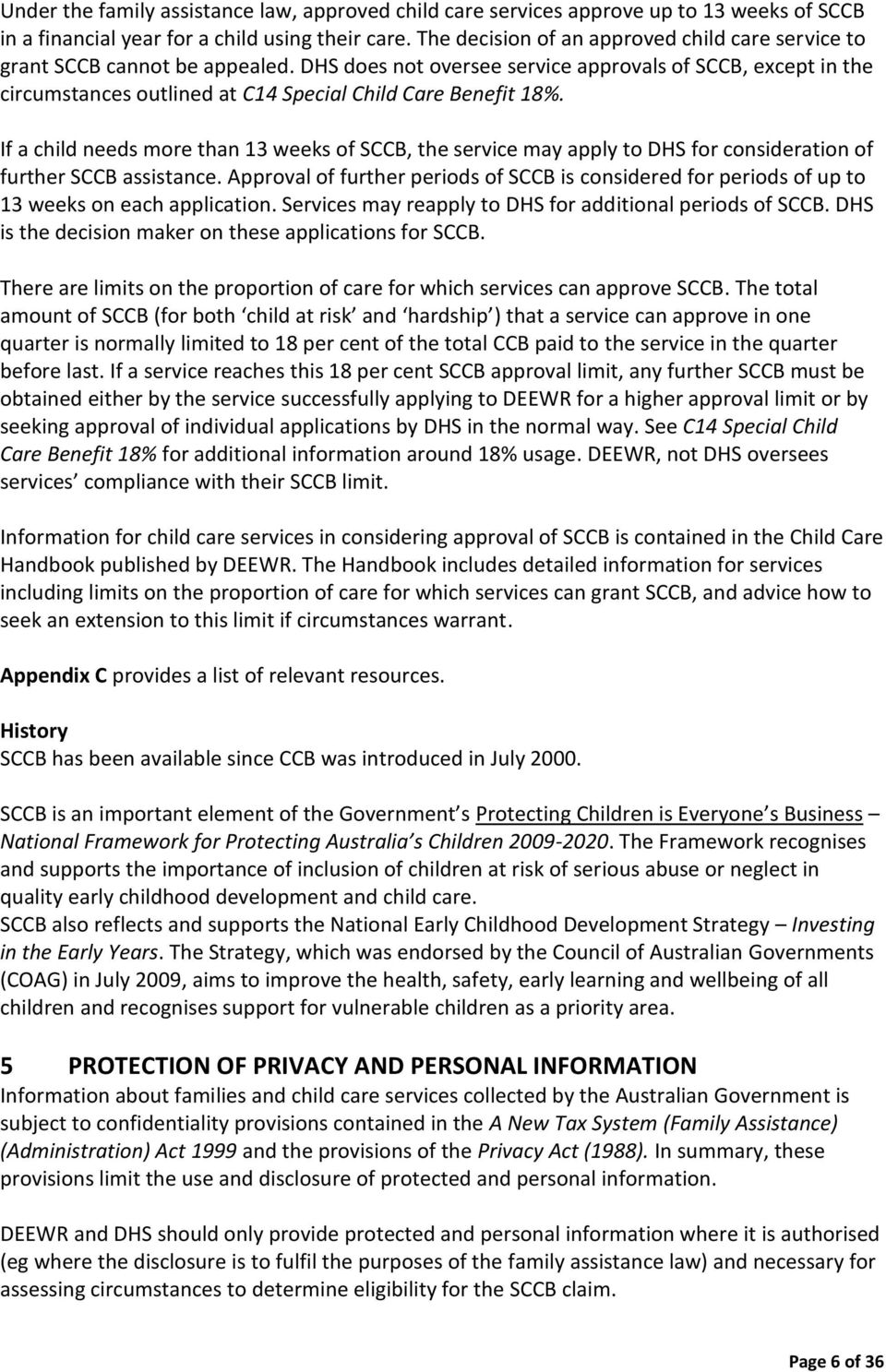 DHS does not oversee service approvals of SCCB, except in the circumstances outlined at C14 Special Child Care Benefit 18%.