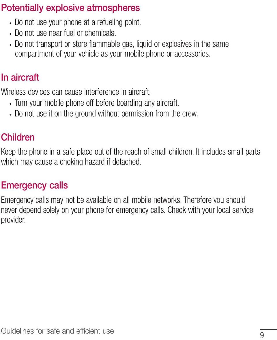 In aircraft Wireless devices can cause interference in aircraft. Turn your mobile phone off before boarding any aircraft. Do not use it on the ground without permission from the crew.