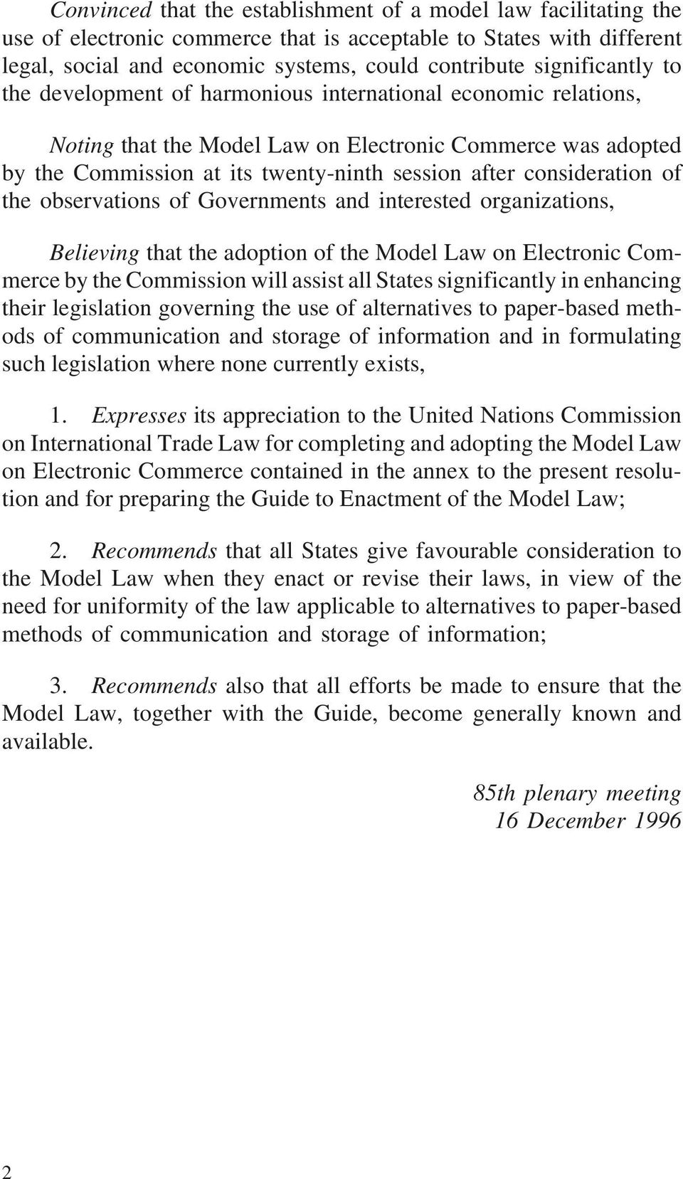 consideration of the observations of Governments and interested organizations, Believing that the adoption of the Model Law on Electronic Commerce by the Commission will assist all States