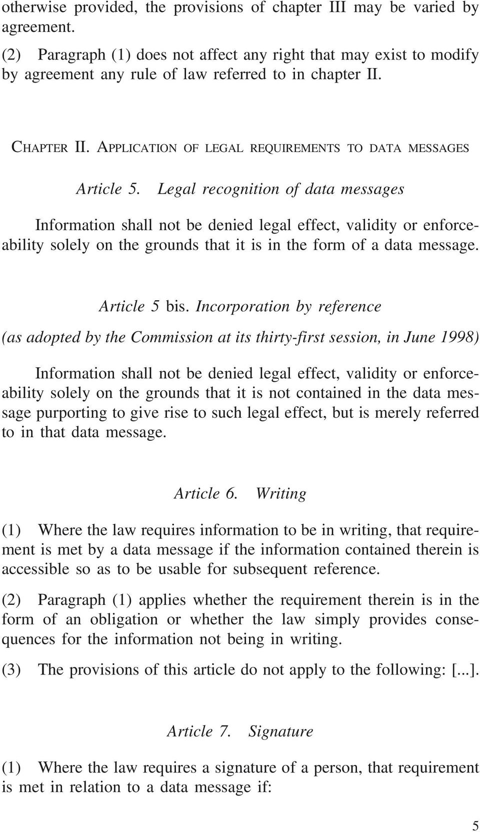Legal recognition of data messages Information shall not be denied legal effect, validity or enforceability solely on the grounds that it is in the form of a data message. Article 5 bis.