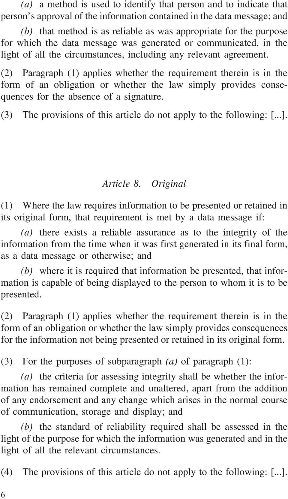 (2) Paragraph (1) applies whether the requirement therein is in the form of an obligation or whether the law simply provides consequences for the absence of a signature.