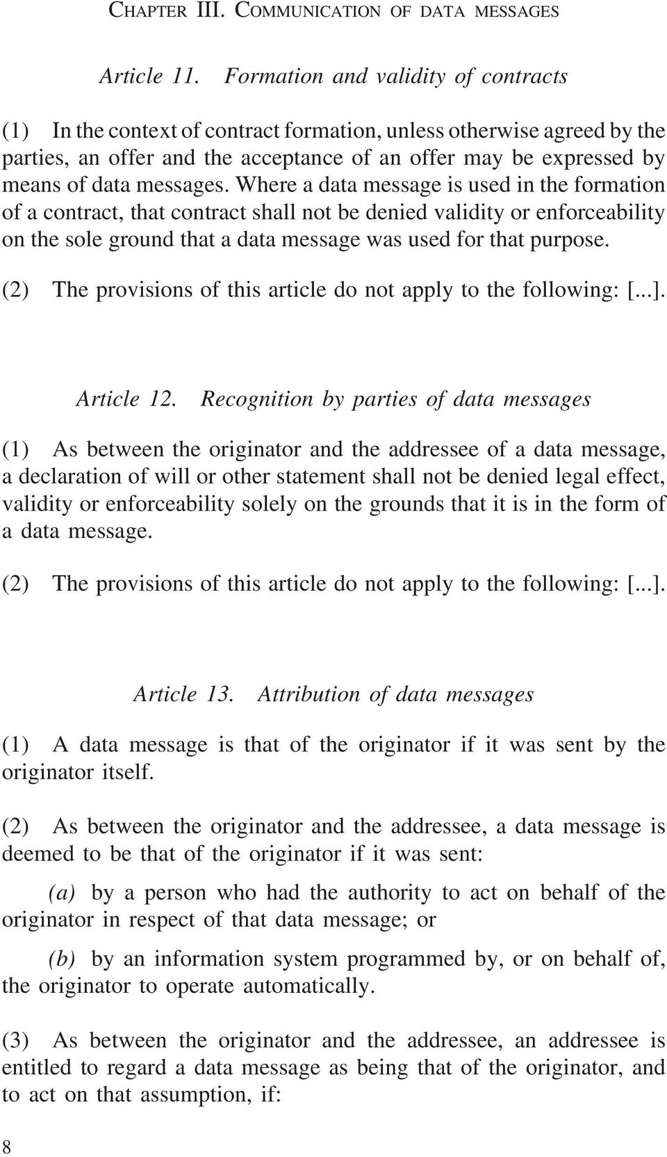 messages. Where a data message is used in the formation of a contract, that contract shall not be denied validity or enforceability on the sole ground that a data message was used for that purpose.