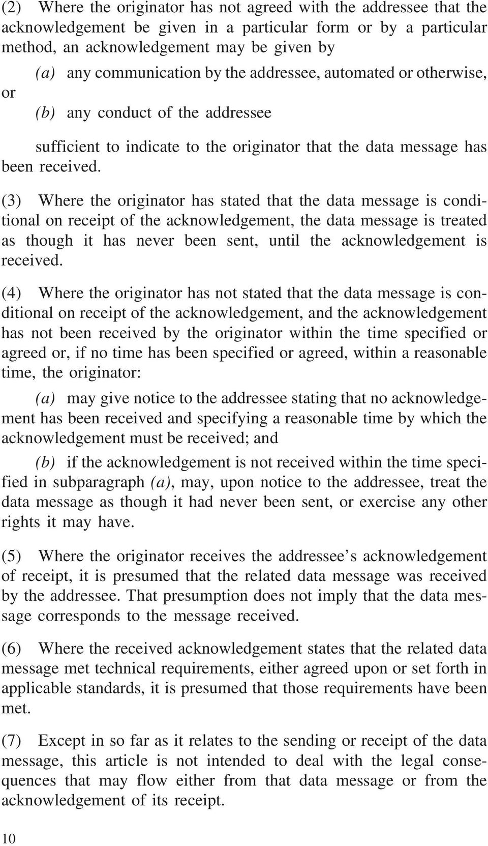 (3) Where the originator has stated that the data message is conditional on receipt of the acknowledgement, the data message is treated as though it has never been sent, until the acknowledgement is