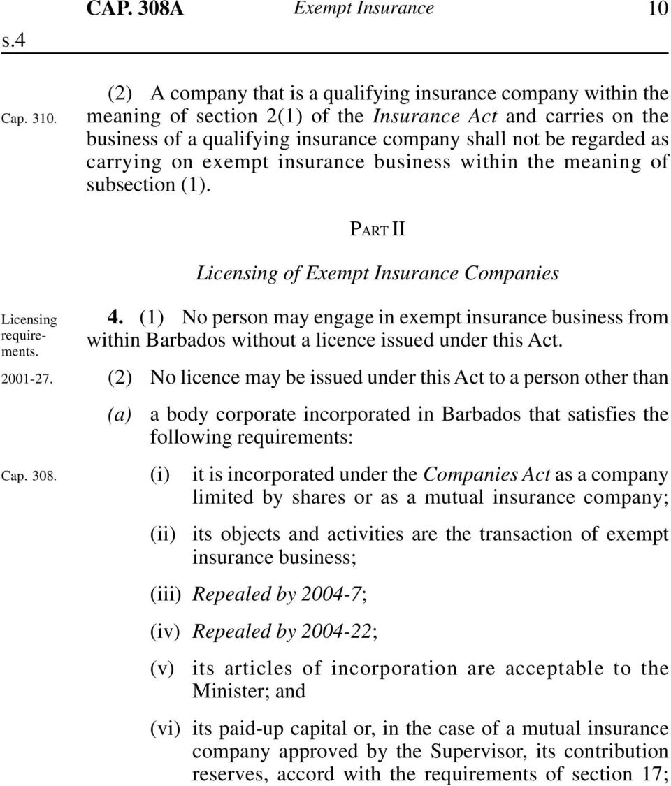 carrying on exempt insurance business within the meaning of subsection (1). PART II Licensing of Exempt Insurance Companies Licensing requirements. 2001-27. Cap. 308. 4.