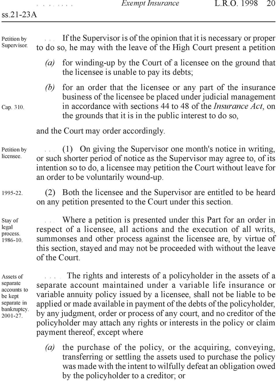 If the Supervisor is of the opinion that it is necessary or proper to do so, he may with the leave of the High Court present a petition for winding-up by the Court of a licensee on the ground that