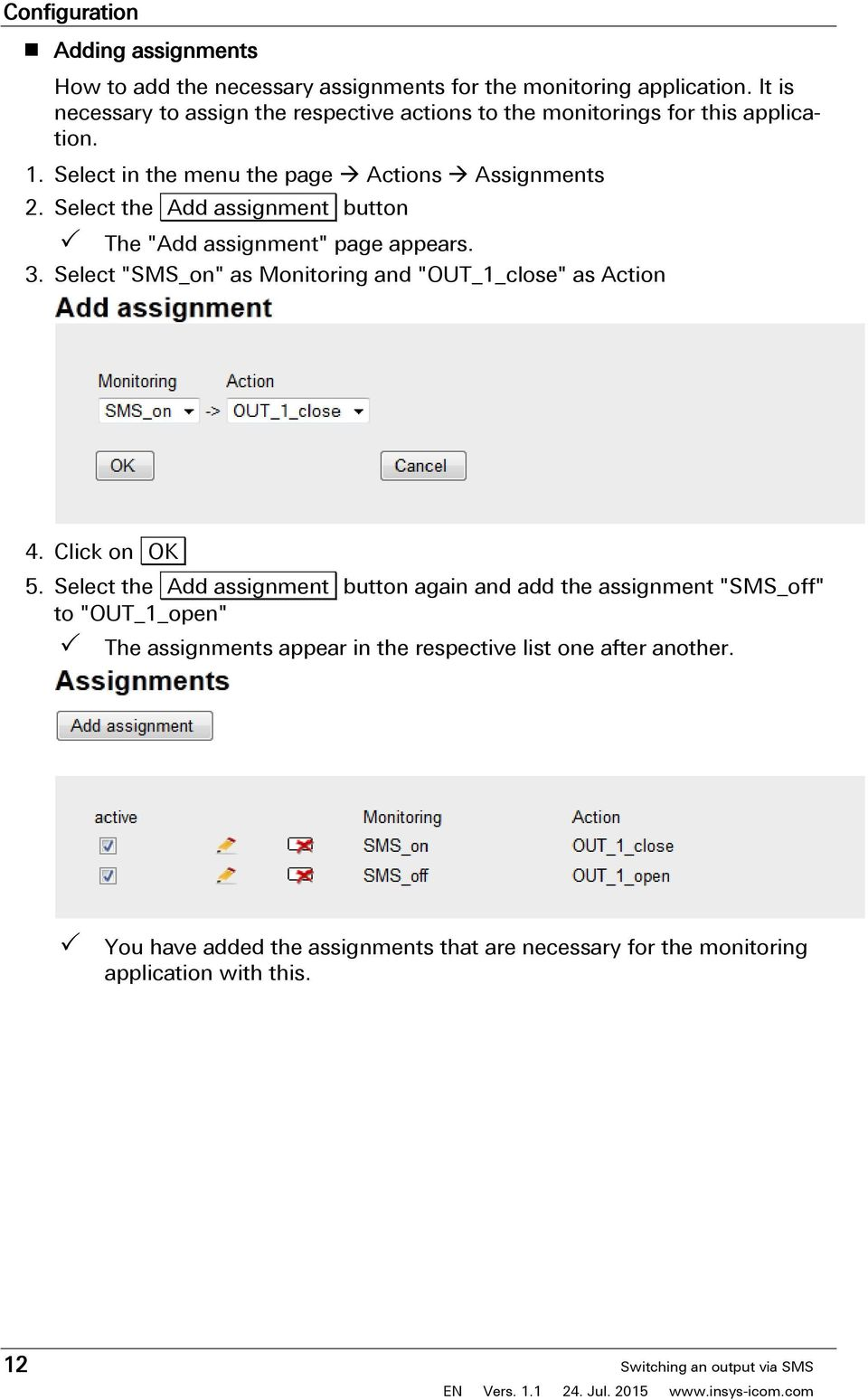 "Select the Add assignment button The ""Add assignment"" page appears. 3. Select ""SMS_on"" as Monitoring and ""OUT_1_close"" as Action 4. Click on OK 5."