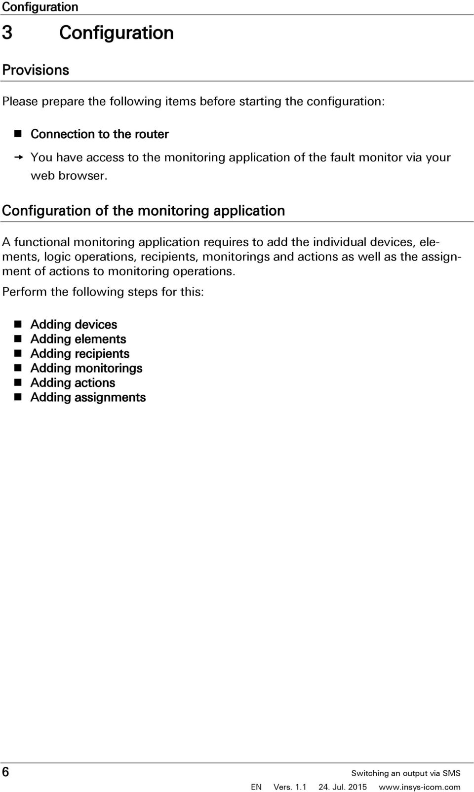 Configuration of the monitoring application A functional monitoring application requires to add the individual devices, elements, logic operations, recipients, monitorings