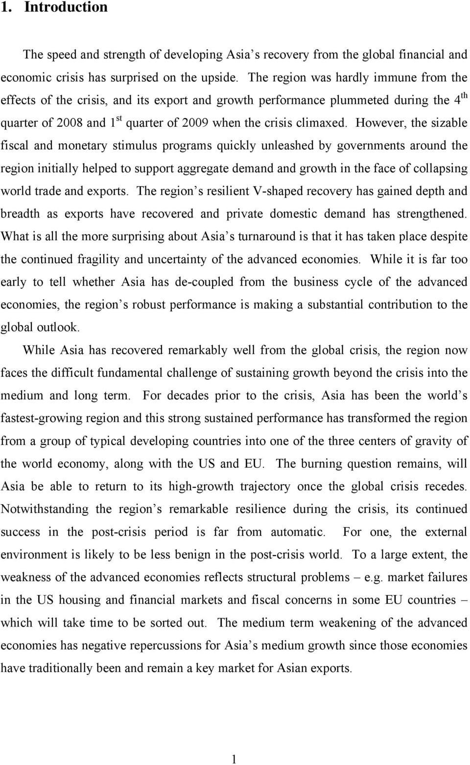 However, the sizable fiscal and monetary stimulus programs quickly unleashed by governments around the region initially helped to support aggregate demand and growth in the face of collapsing world
