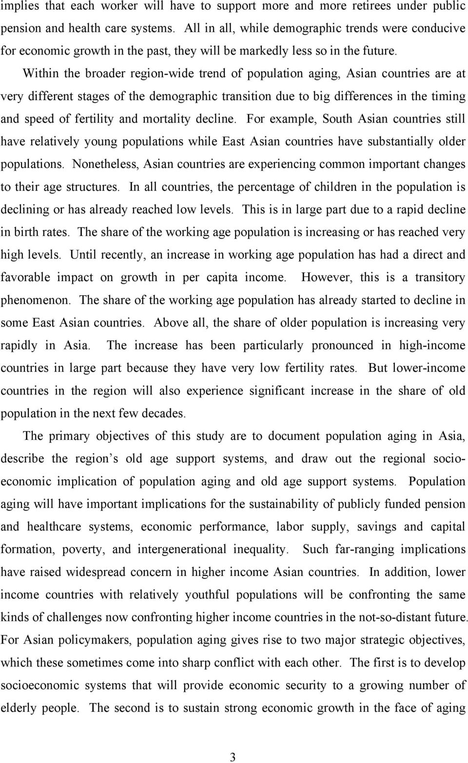 Within the broader region-wide trend of population aging, Asian countries are at very different stages of the demographic transition due to big differences in the timing and speed of fertility and