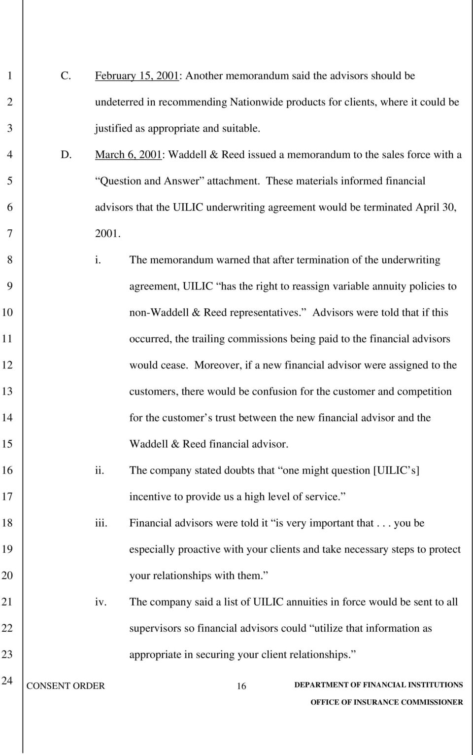These materials informed financial advisors that the UILIC underwriting agreement would be terminated April 0, 01. i. The memorandum warned that after termination of the underwriting agreement, UILIC has the right to reassign variable annuity policies to non-waddell & Reed representatives.