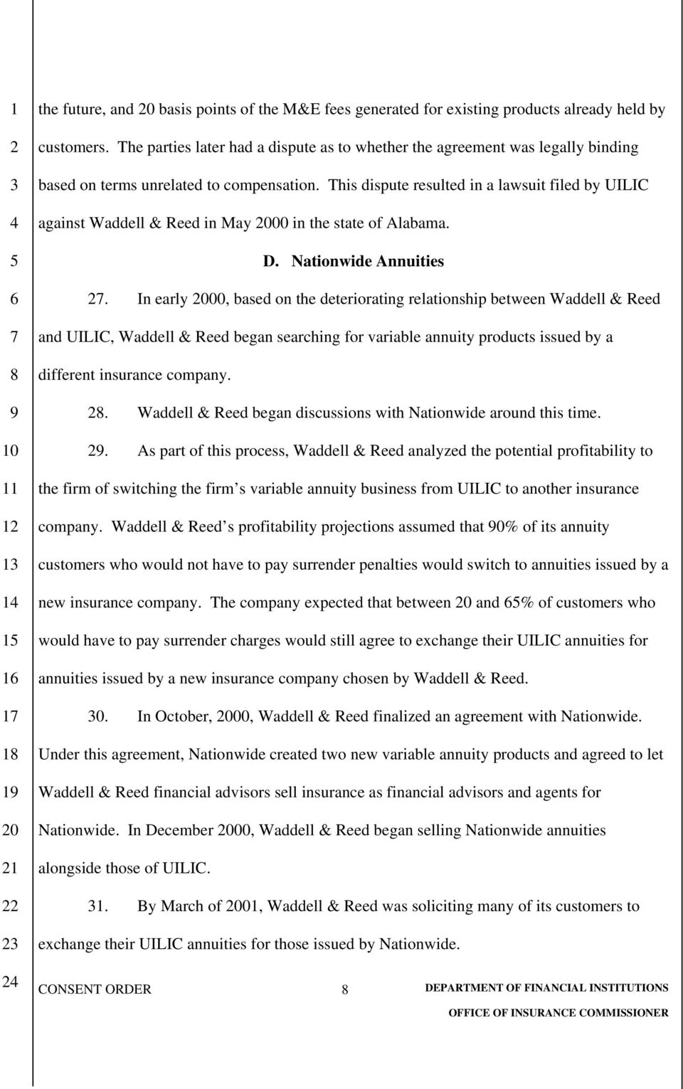 This dispute resulted in a lawsuit filed by UILIC against Waddell & Reed in May 00 in the state of Alabama. D. Nationwide Annuities.