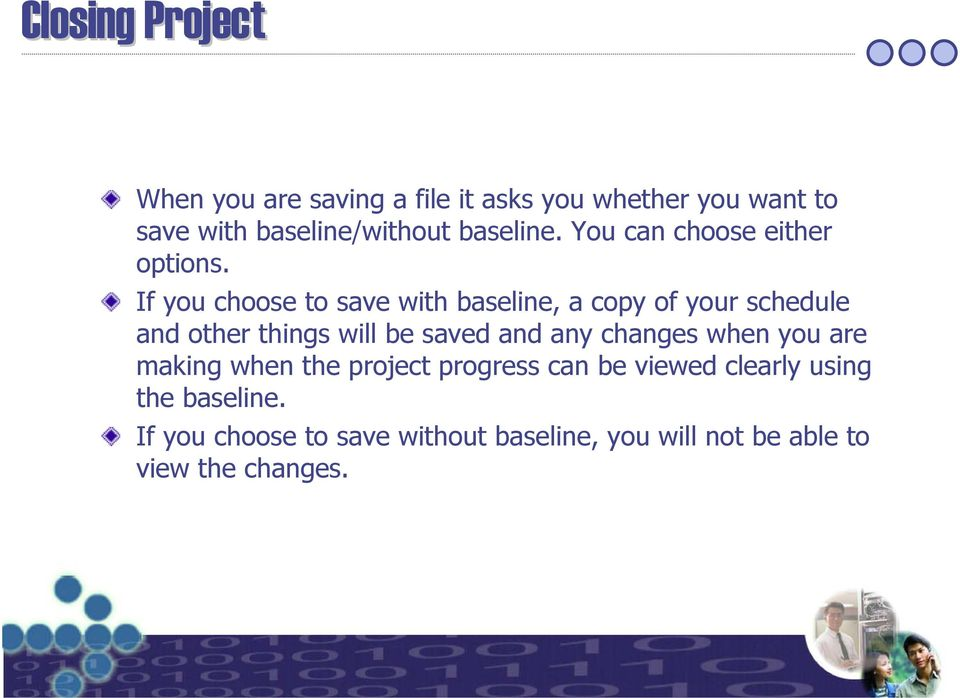 If you choose to save with baseline, a copy of your schedule and other things will be saved and any