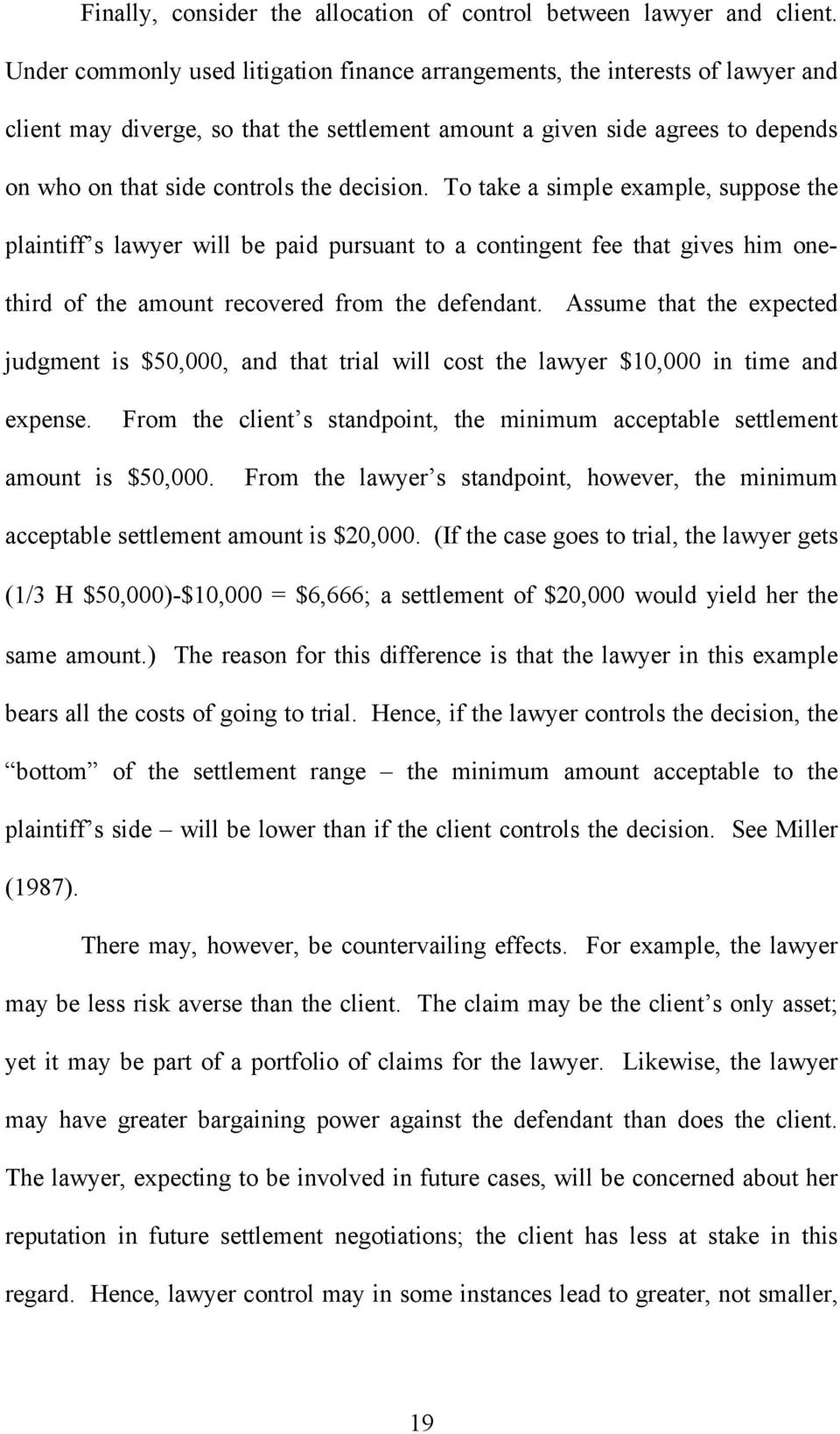 decision. To take a simple example, suppose the plaintiff s lawyer will be paid pursuant to a contingent fee that gives him onethird of the amount recovered from the defendant.