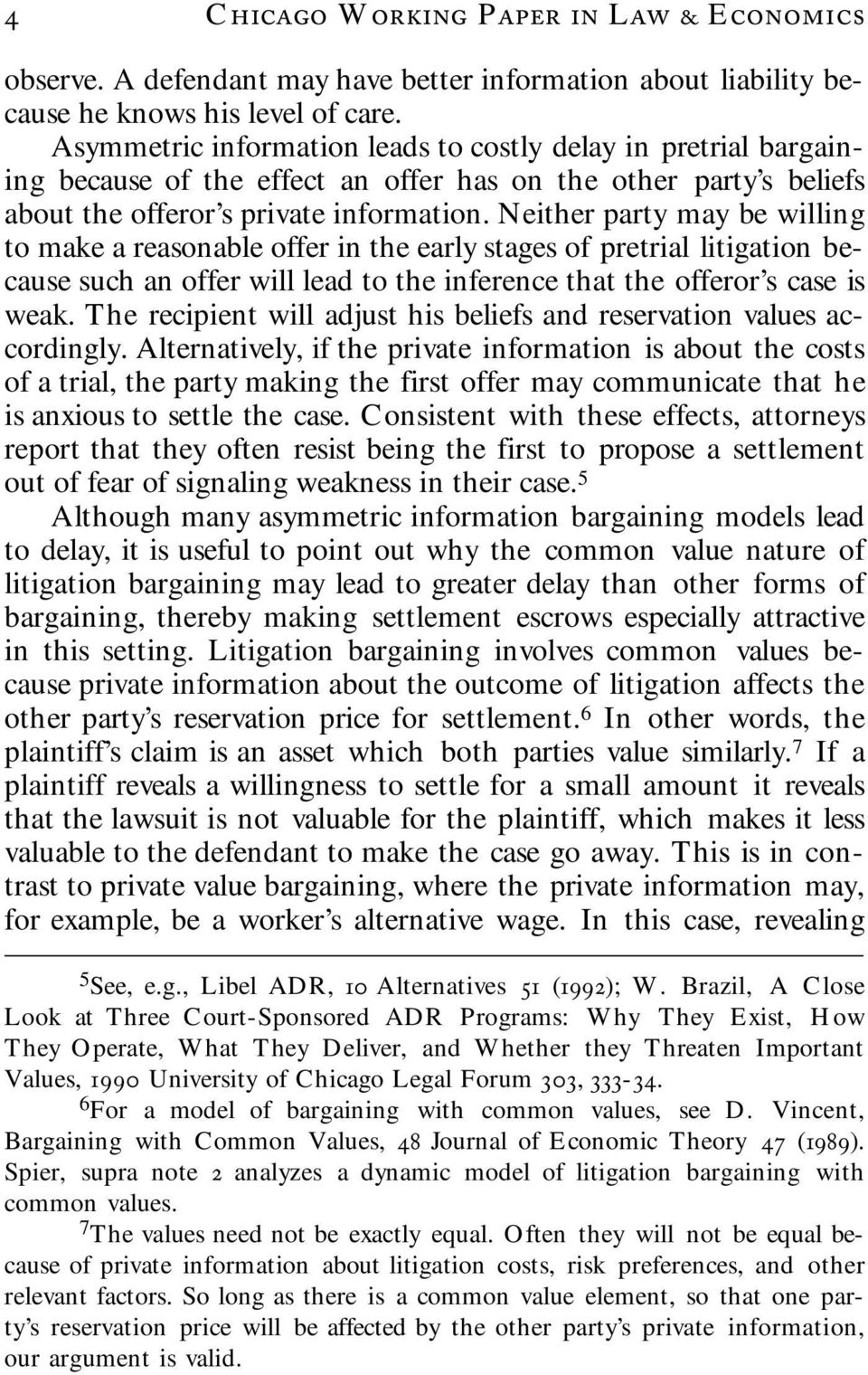 Neither party may be willing to make a reasonable offer in the early stages of pretrial litigation because such an offer will lead to the inference that the offeror s case is weak.