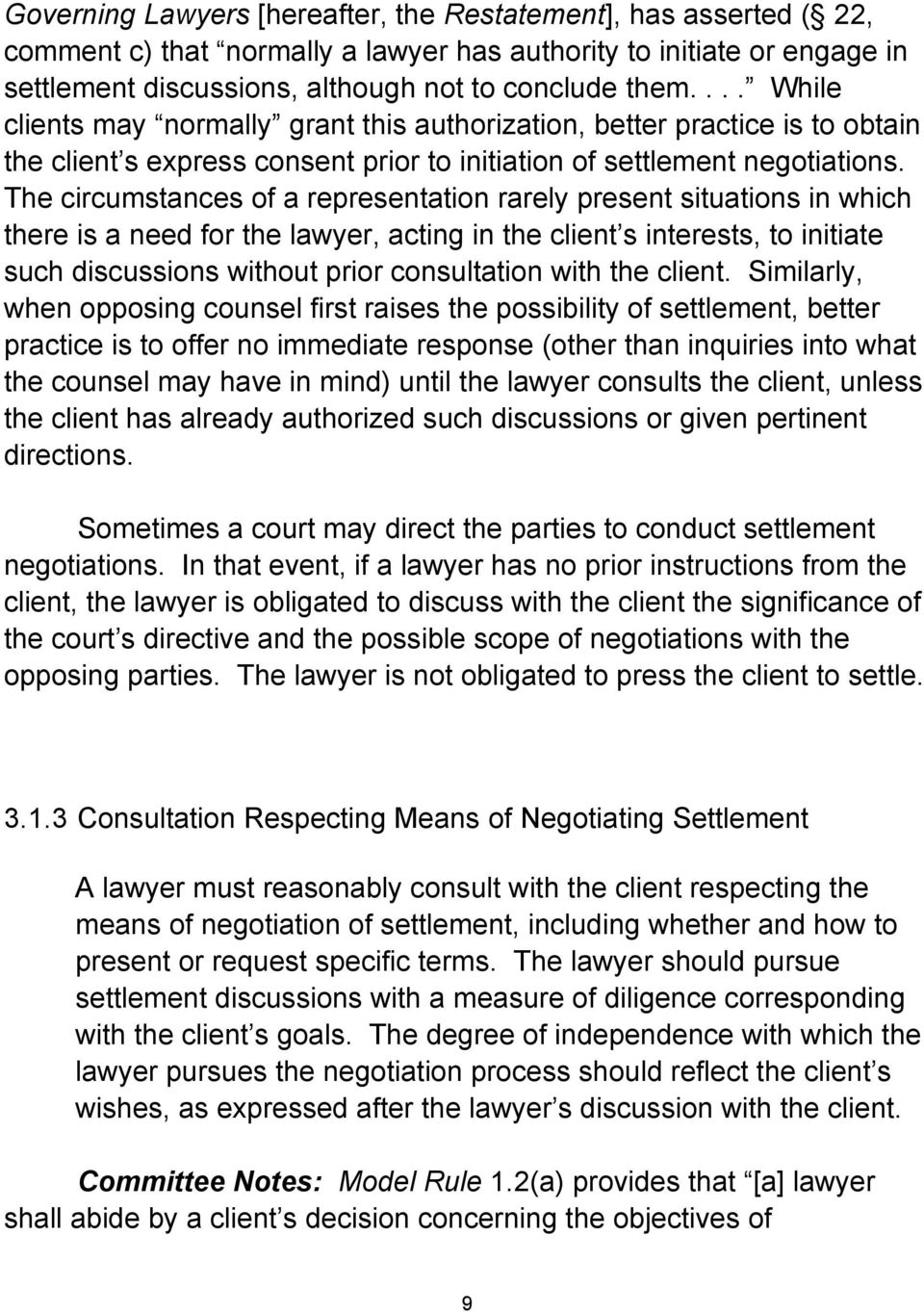 The circumstances of a representation rarely present situations in which there is a need for the lawyer, acting in the client s interests, to initiate such discussions without prior consultation with