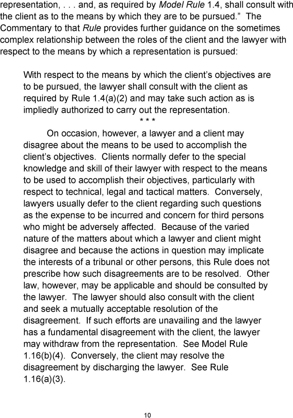 pursued: With respect to the means by which the client s objectives are to be pursued, the lawyer shall consult with the client as required by Rule 1.