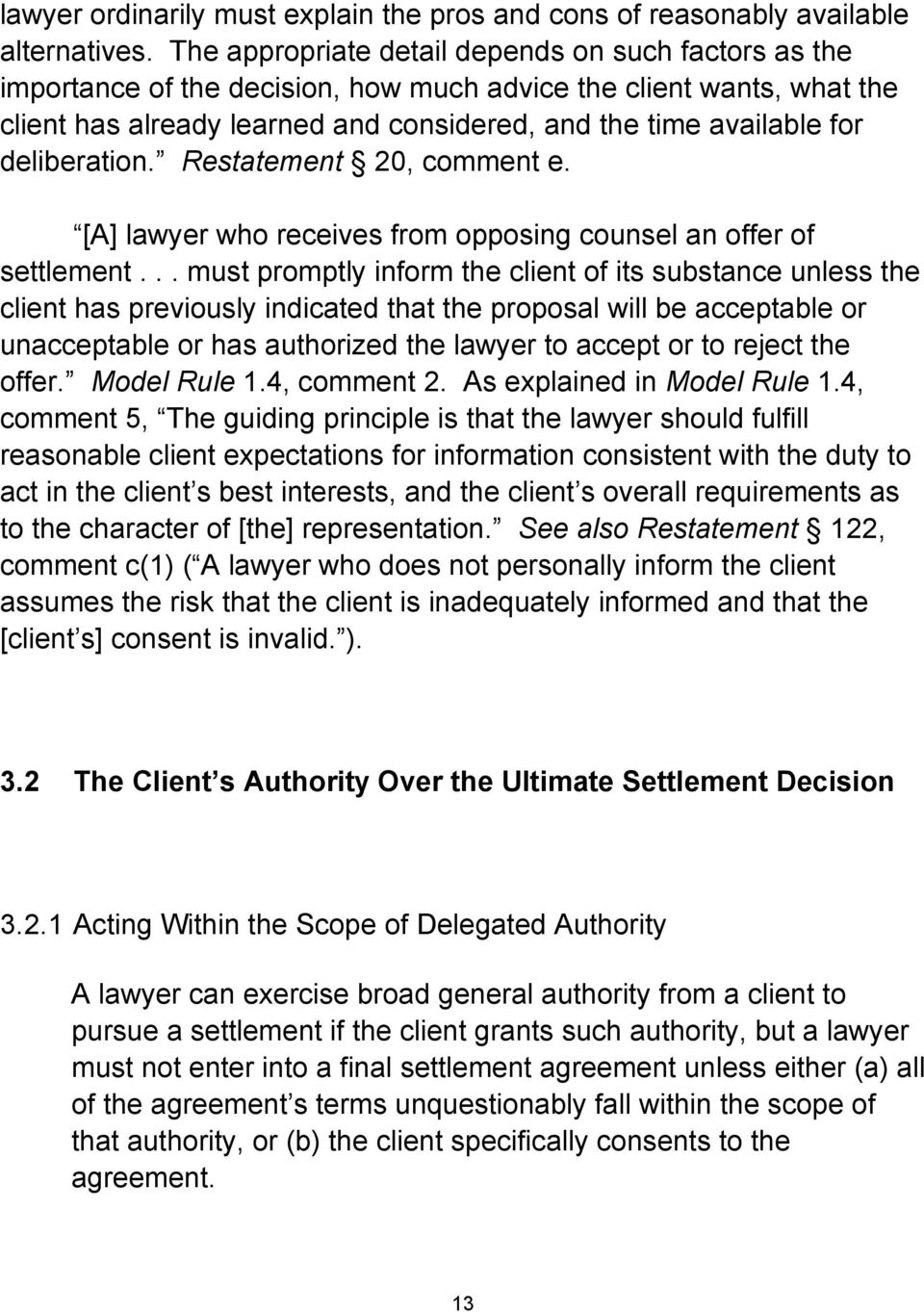 deliberation. Restatement 20, comment e. [A] lawyer who receives from opposing counsel an offer of settlement.