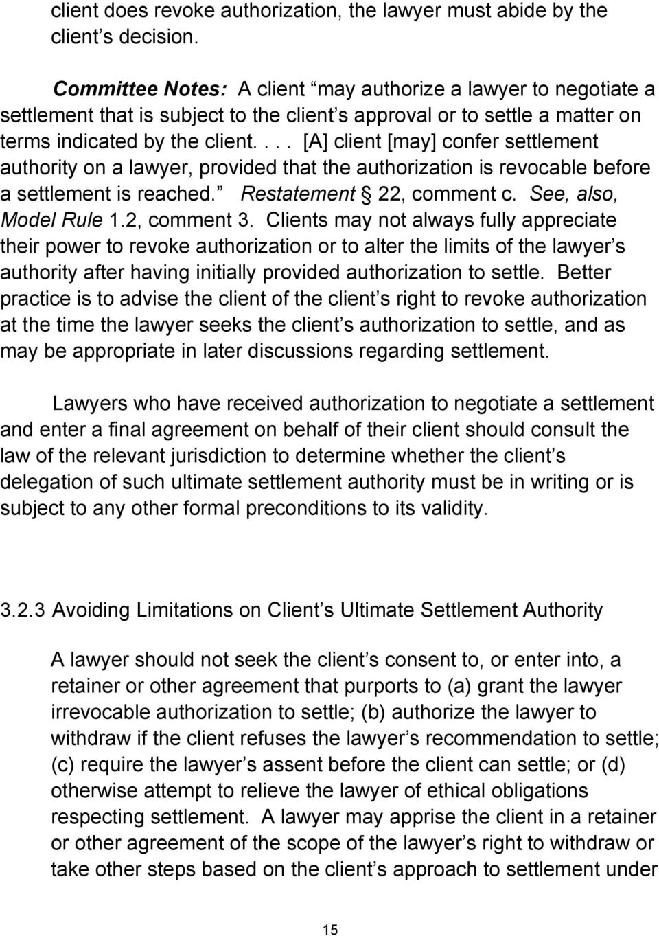 ... [A] client [may] confer settlement authority on a lawyer, provided that the authorization is revocable before a settlement is reached. Restatement 22, comment c. See, also, Model Rule 1.