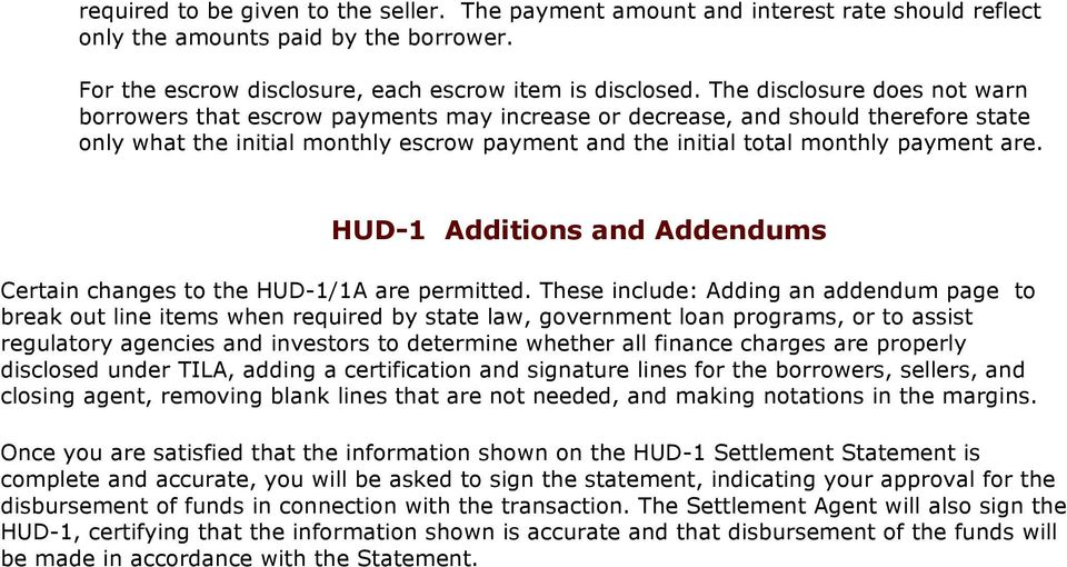 HUD-1 Additions and Addendums Certain changes to the HUD-1/1A are permitted.