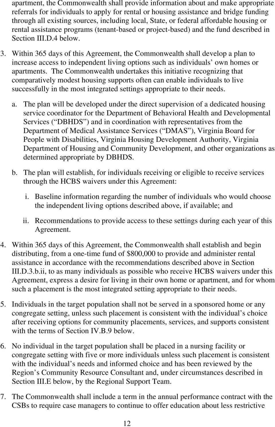 Within 365 days of this Agreement, the Commonwealth shall develop a plan to increase access to independent living options such as individuals own homes or apartments.