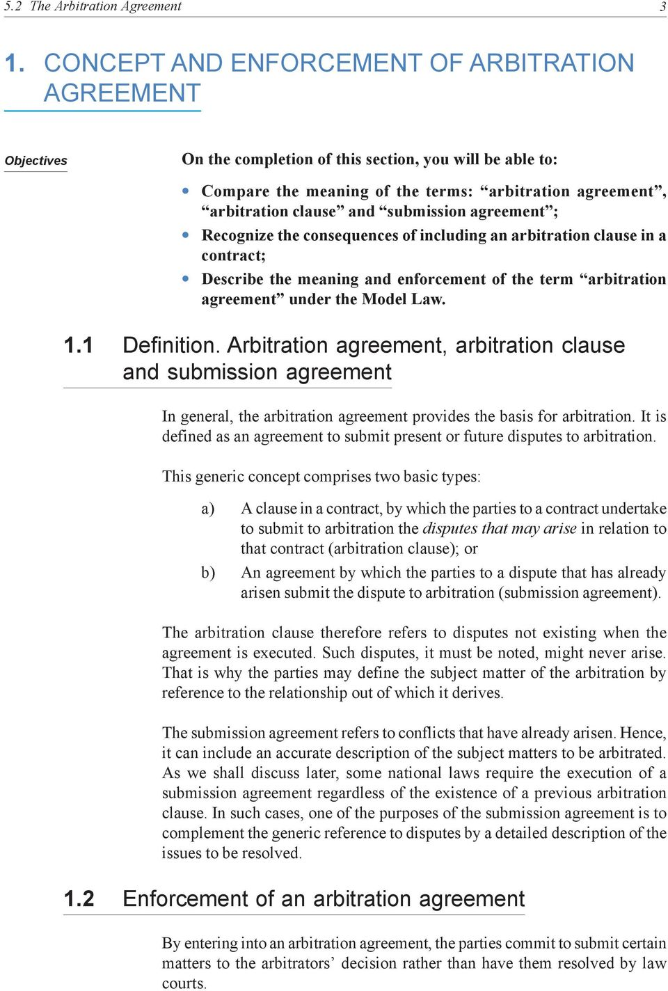 submission agreement ; Recognize the consequences of including an arbitration clause in a contract; Describe the meaning and enforcement of the term arbitration agreement under the Model Law. 1.