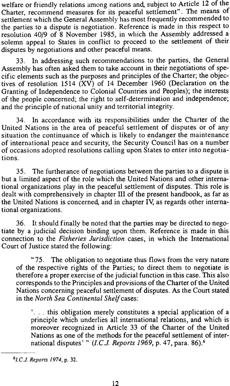 Reference is made in this respect to resolution 40/9 of 8 November 1985, in which the Assembly addressed a solemn appeal to States in conflict to proceed to the settlement of their disputes by
