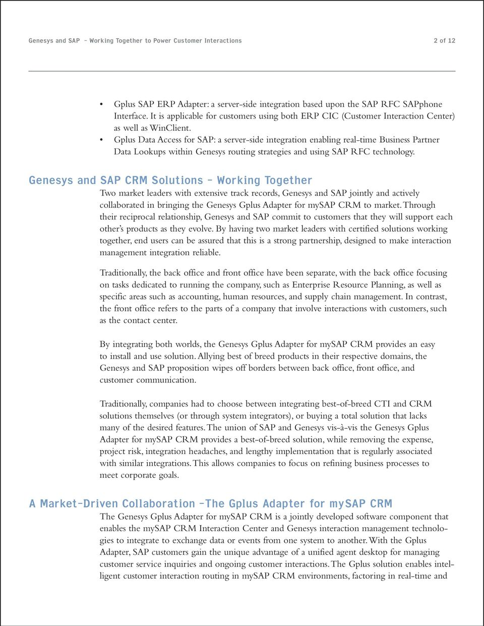 Gplus Data Access for SAP: a server-side integration enabling real-time Business Partner Data Lookups within Genesys routing strategies and using SAP RFC technology.