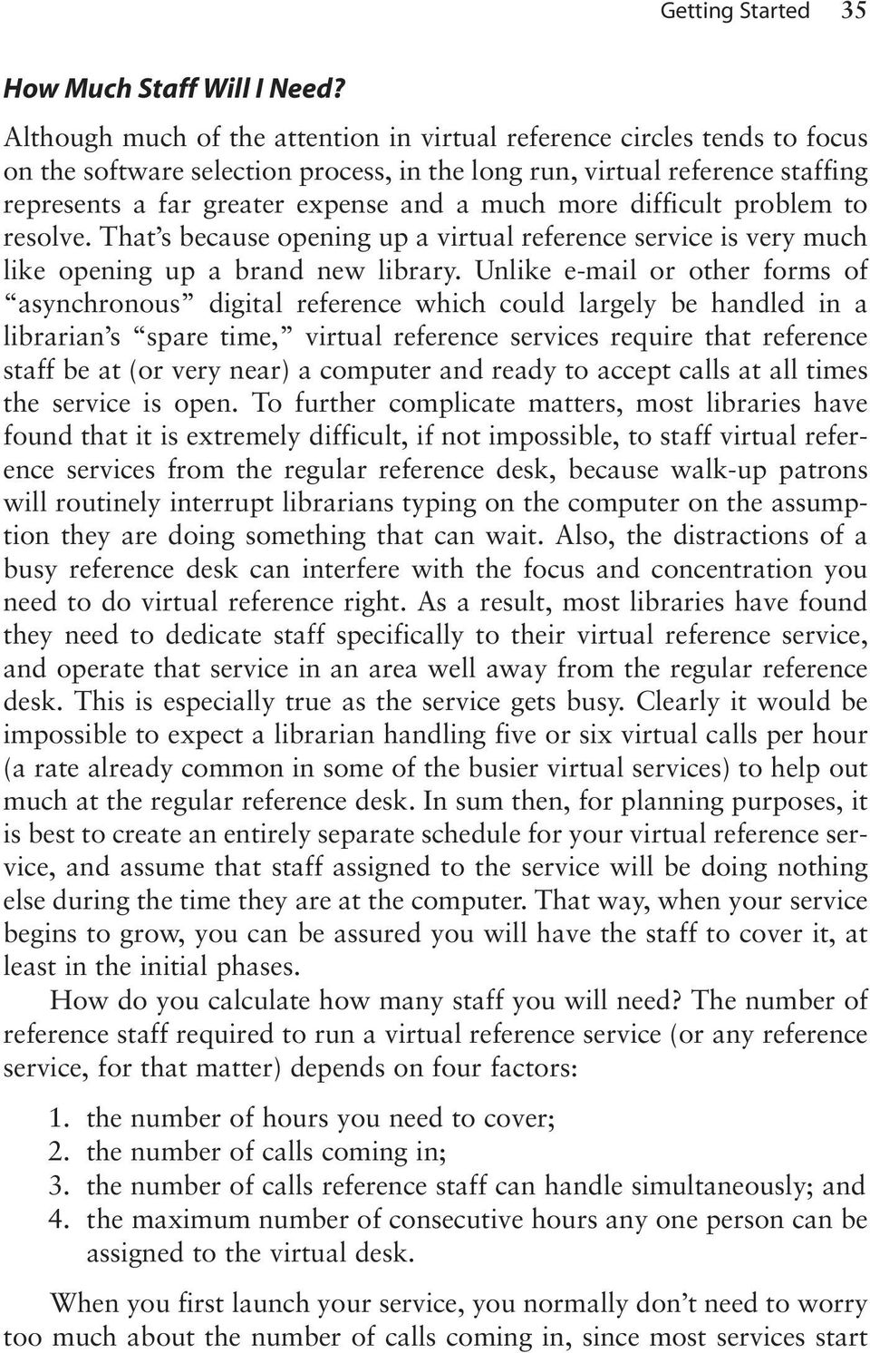 more difficult problem to resolve. That s because opening up a virtual reference service is very much like opening up a brand new library.