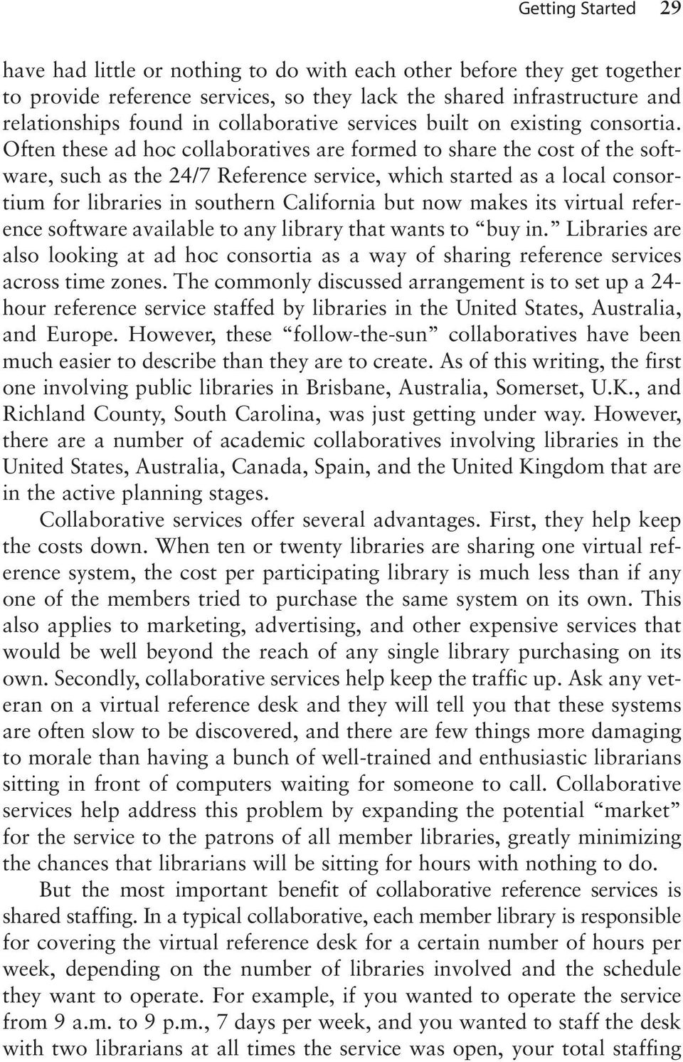 Often these ad hoc collaboratives are formed to share the cost of the software, such as the 24/7 Reference service, which started as a local consortium for libraries in southern California but now