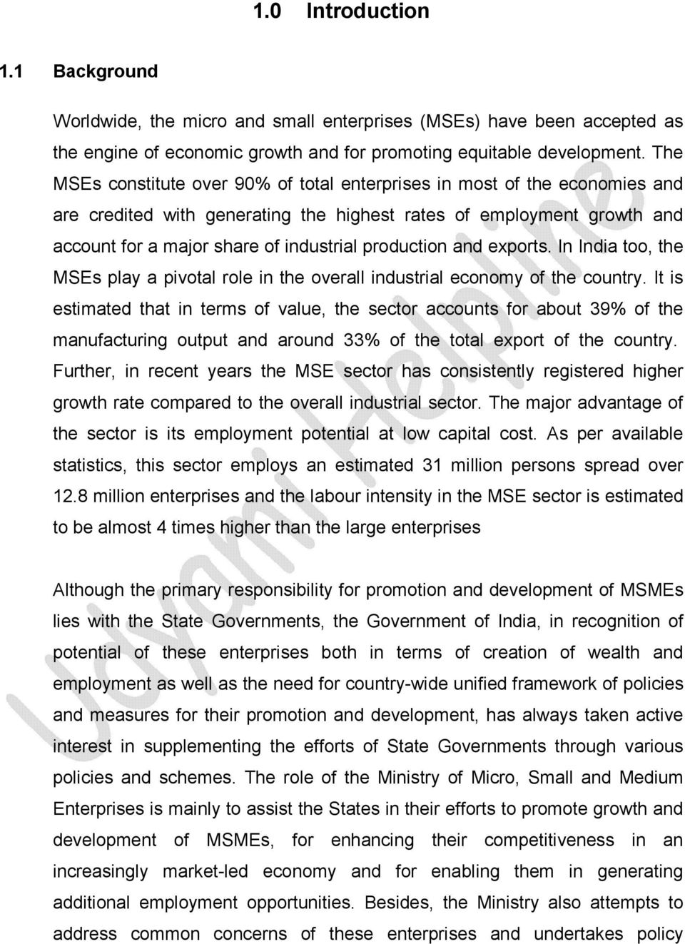 production and exports. In India too, the MSEs play a pivotal role in the overall industrial economy of the country.