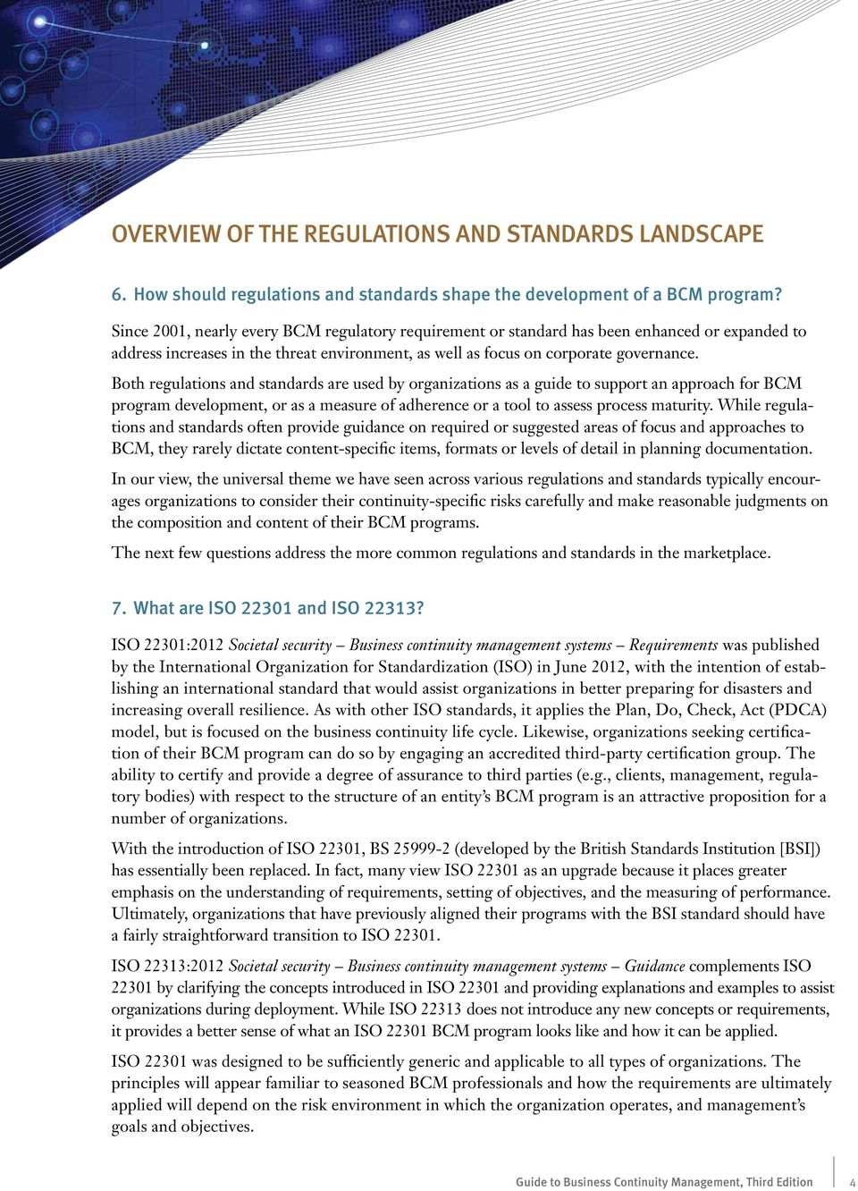 Both regulations and standards are used by organizations as a guide to support an approach for BCM program development, or as a measure of adherence or a tool to assess process maturity.