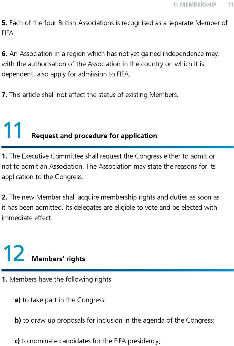 This article shall not affect the status of existing Members. 11 Request and procedure for application 1.