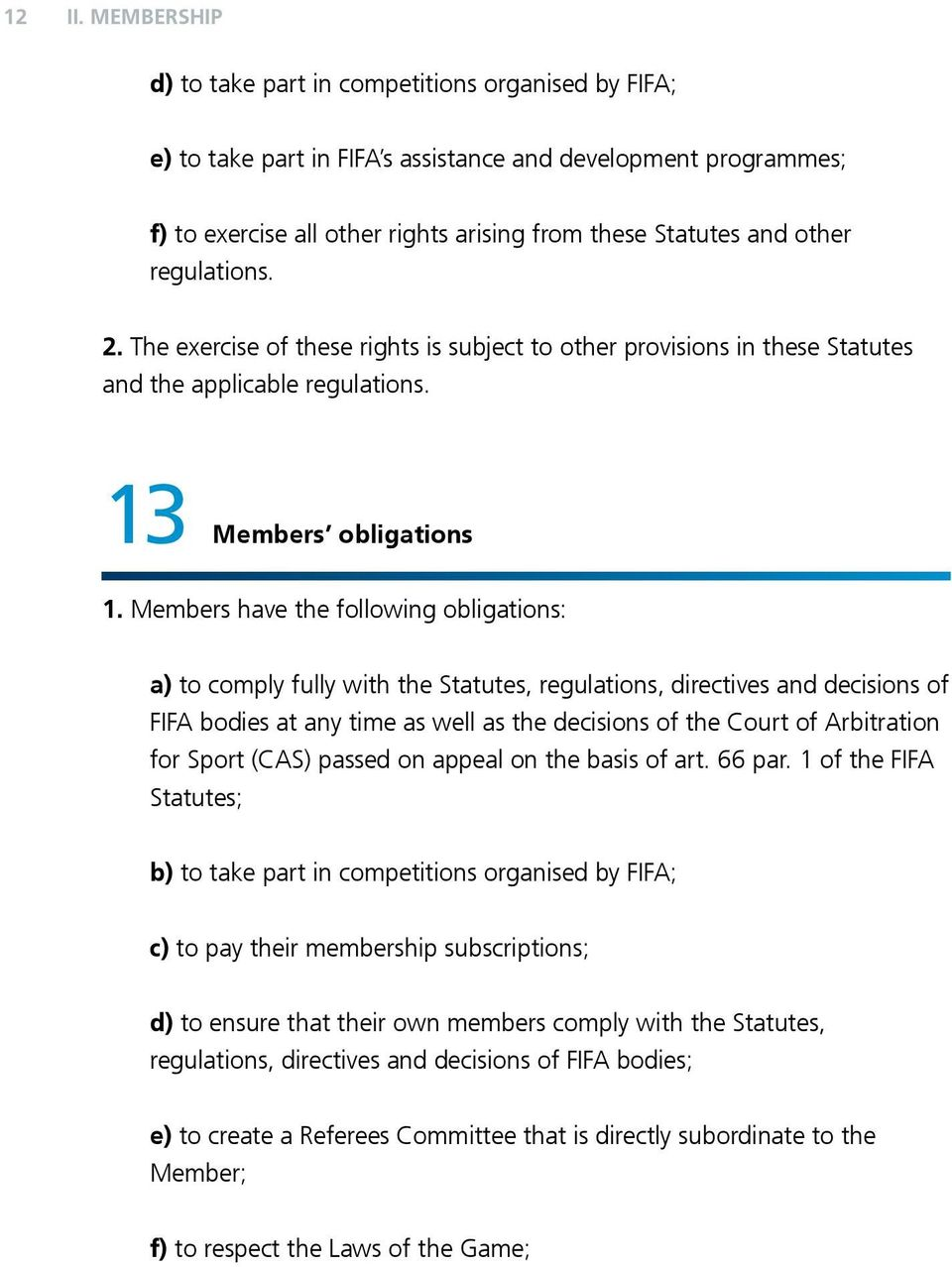 regulations. 2. The exercise of these rights is subject to other provisions in these Statutes and the applicable regulations. 13 Members obligations 1.