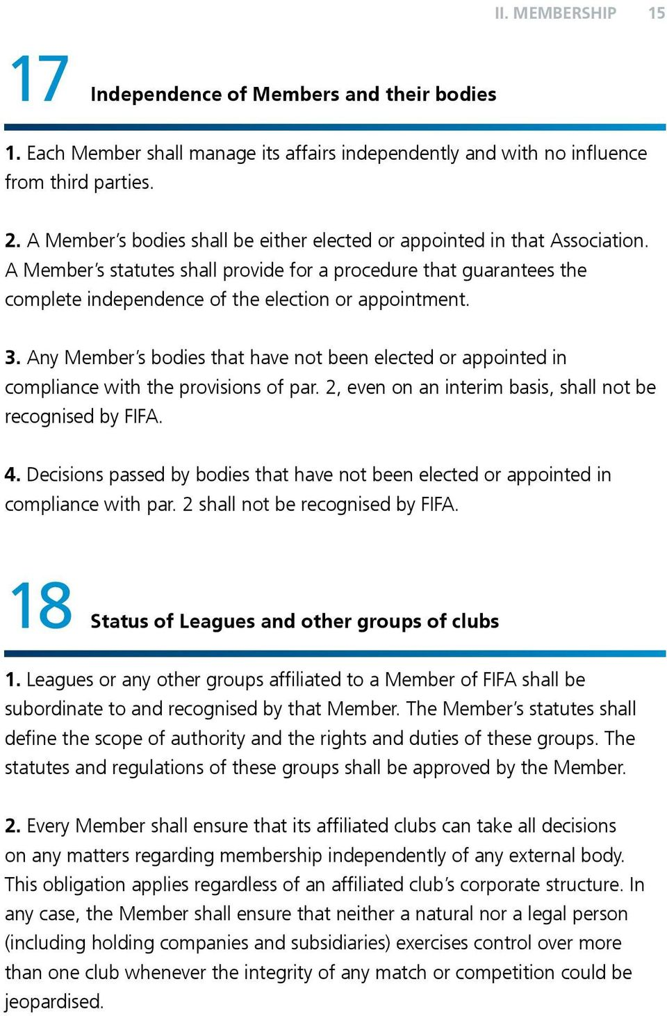 3. Any Member s bodies that have not been elected or appointed in compliance with the provisions of par. 2, even on an interim basis, shall not be recognised by FIFA. 4.