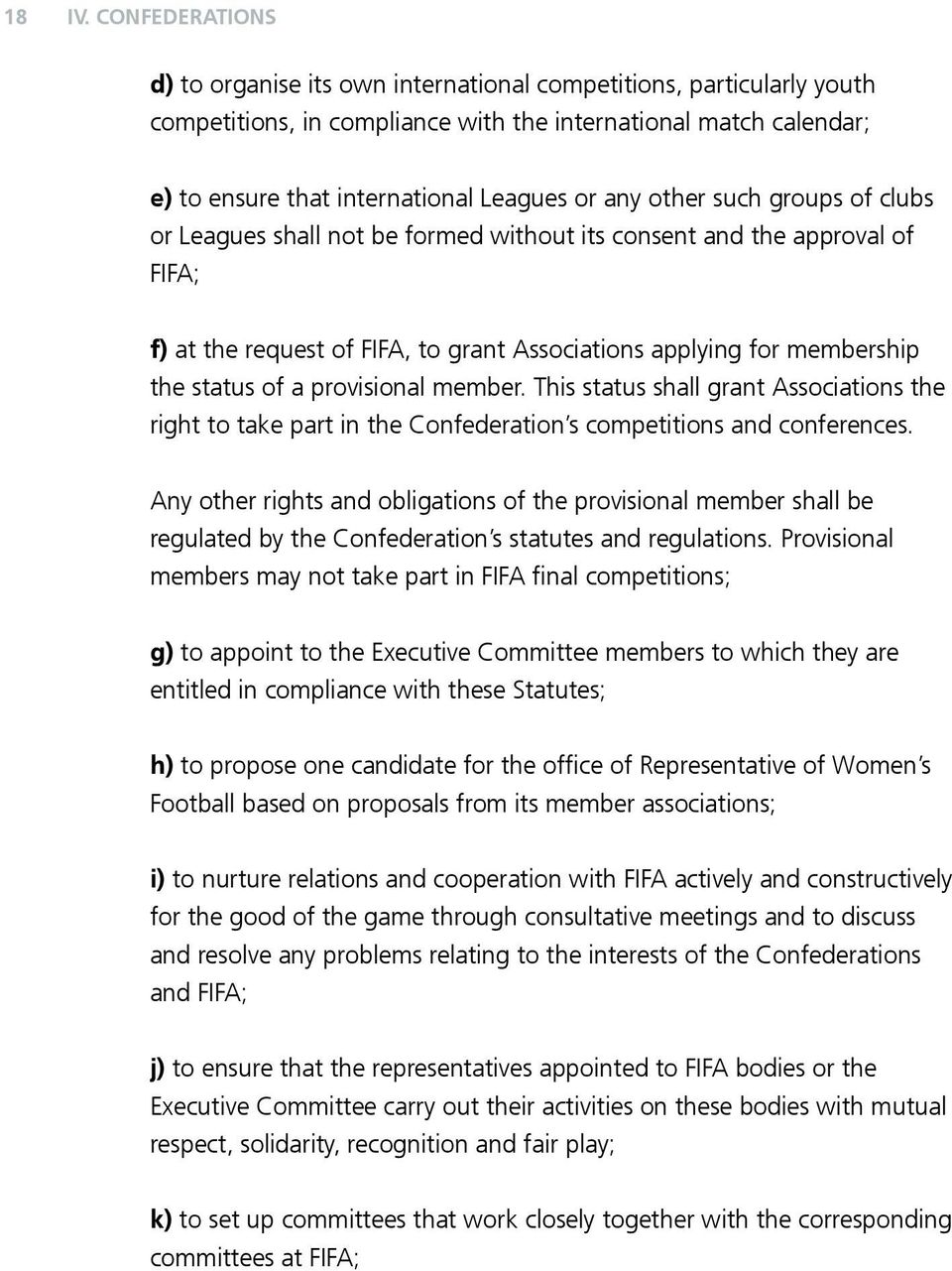 other such groups of clubs or Leagues shall not be formed without its consent and the approval of FIFA; f) at the request of FIFA, to grant Associations applying for membership the status of a