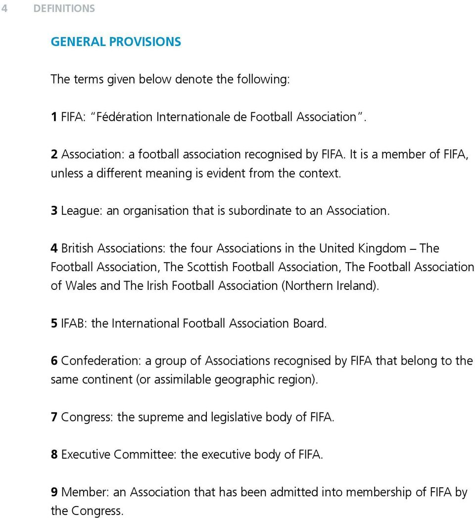 4 British Associations: the four Associations in the United Kingdom The Football Association, The Scottish Football Association, The Football Association of Wales and The Irish Football Association