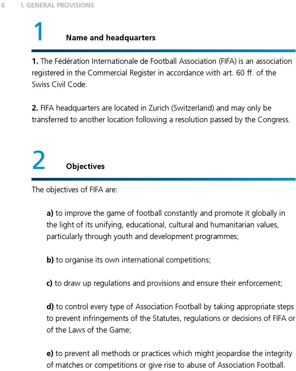 2 Objectives The objectives of FIFA are: a) to improve the game of football constantly and promote it globally in the light of its unifying, educational, cultural and humanitarian values,