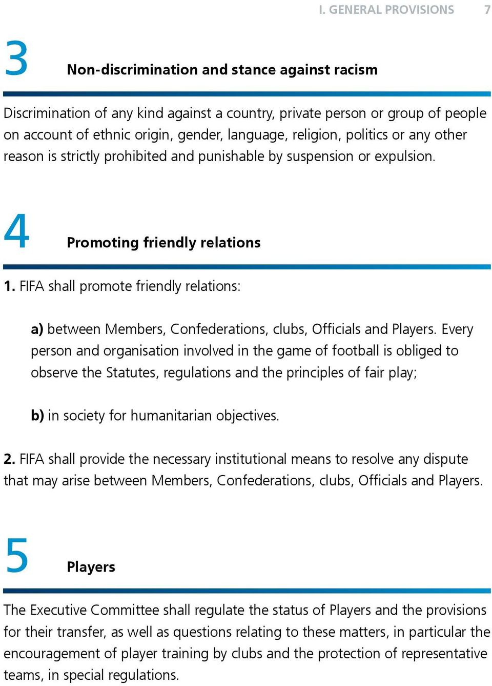 FIFA shall promote friendly relations: a) between Members, Confederations, clubs, Officials and Players.
