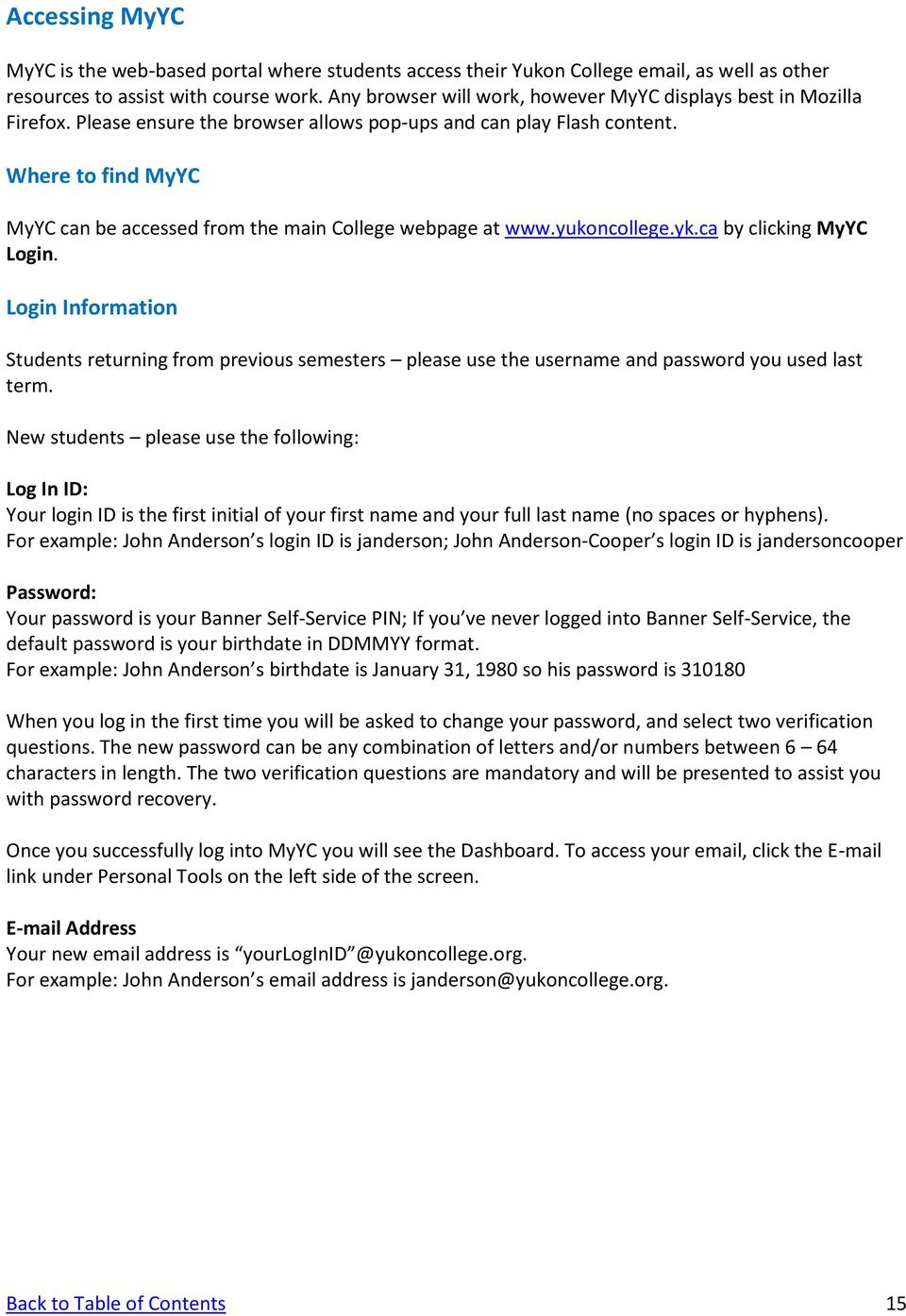 Where to find MyYC MyYC can be accessed from the main College webpage at www.yukoncollege.yk.ca by clicking MyYC Login.