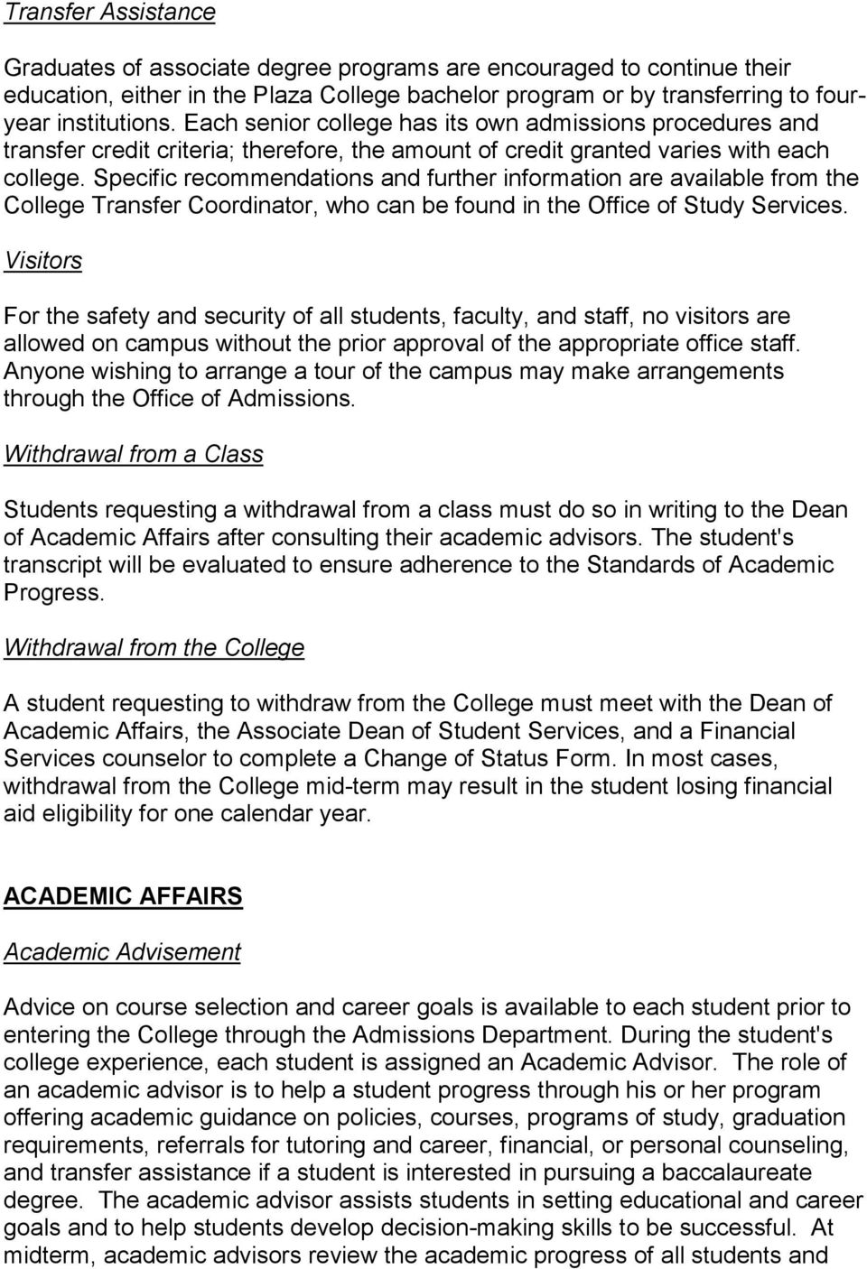Specific recommendations and further information are available from the College Transfer Coordinator, who can be found in the Office of Study Services.